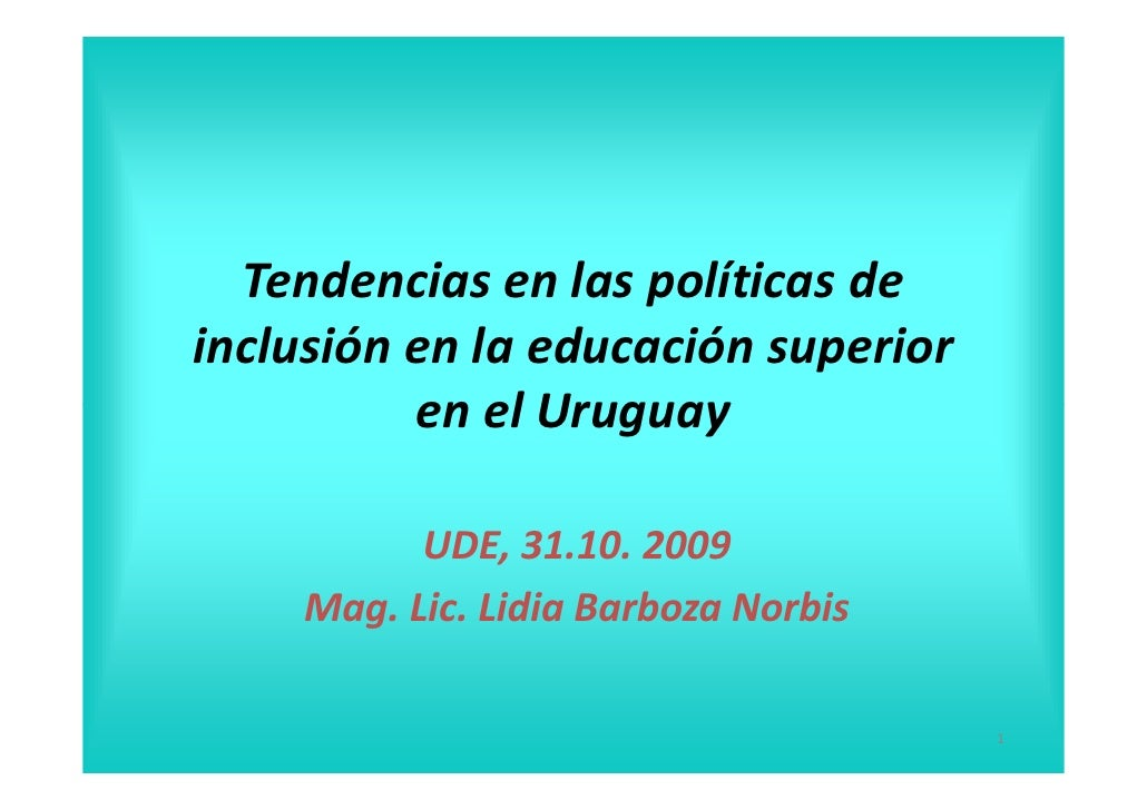 Tendencias en las políticas de inclusión en la educación superior           en el Uruguay            UDE, 31.10. 2009     ...
