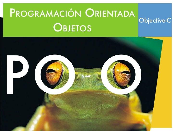 PROGRAMACIÓN ORIENTADA                         Objective-C       OBJETOSPO O