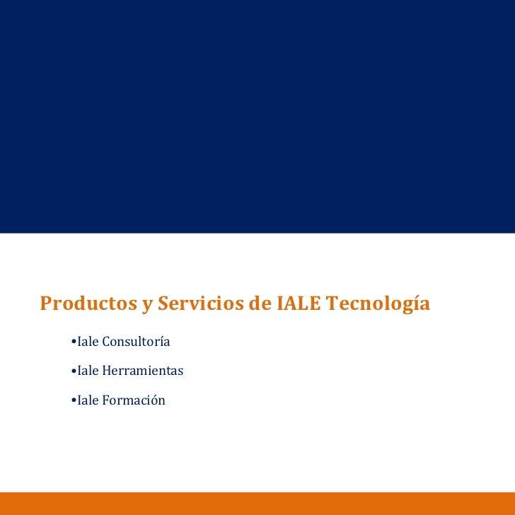 <ul><li>Productos y Servicios de IALE Tecnología </li></ul><ul><ul><li>Iale Consultoría </li></ul></ul><ul><ul><li>Iale He...