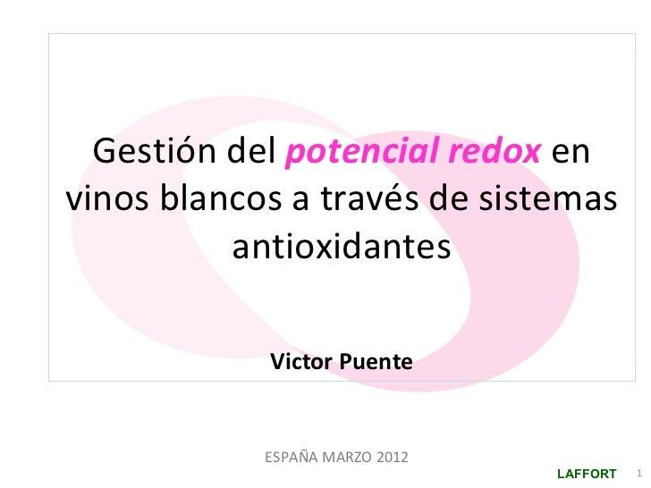 Gestión del potencial redox envinos blancos a través de sistemas          antioxidantes            Victor Puente          ...
