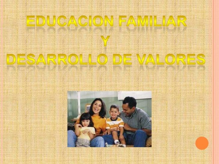 EDUCACION FAMILIAR<br />Y<br />DESARROLLO DE VALORES<br />