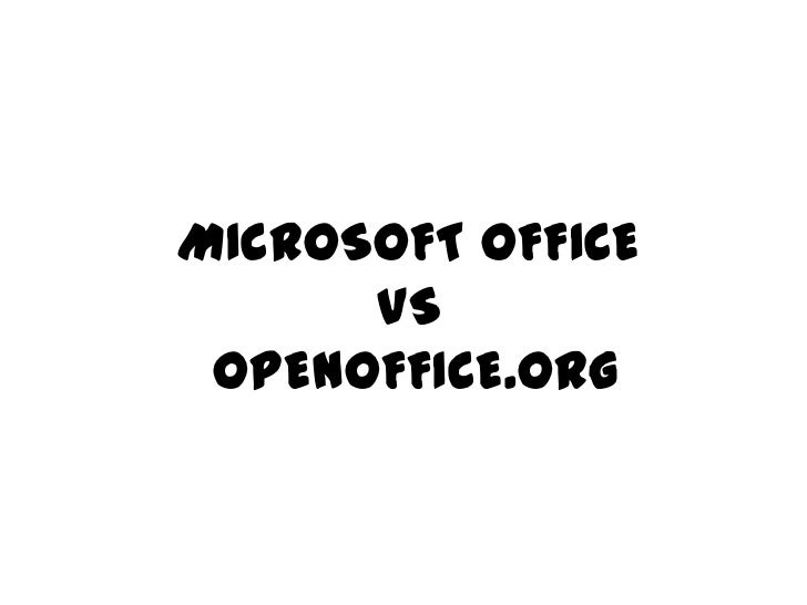 MICROSOFT OFFICE                        VS OPENOFFICE.ORG<br />