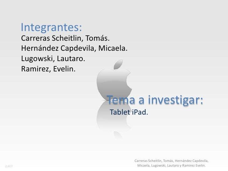 Integrantes:Carreras Scheitlin, Tomás.Hernández Capdevila, Micaela.Lugowski, Lautaro.Ramirez, Evelin.                     ...