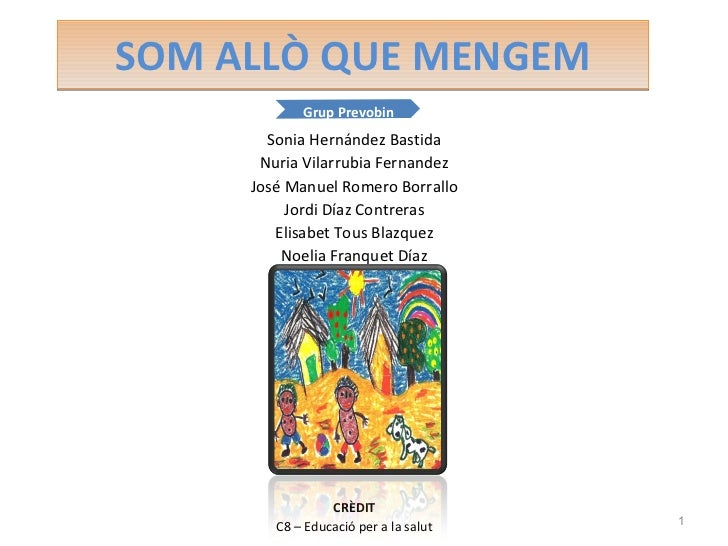 SOM ALLÒ QUE MENGEM <ul><li>Sonia Hernández Bastida </li></ul><ul><li>Nuria Vilarrubia Fernandez </li></ul><ul><li>José Ma...