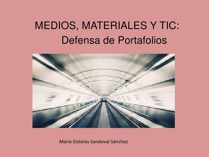 MEDIOS, MATERIALES Y TIC:    Defensa de Portafolios    María Dolores Sandoval Sánchez