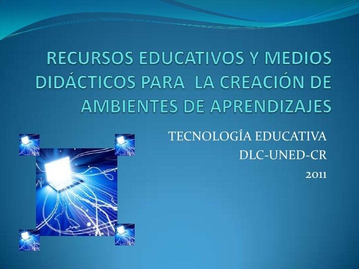TECNOLOGÍA EDUCATIVA        DLC-UNED-CR                 2011