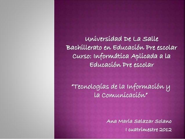 """""""Tecnologías de la Información y la Comunicación"""" Ana María Salazar Solano I cuatrimestre 2012"""