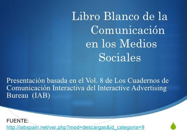 Libro Blanco de la  Comunicación en los Medios Sociales  Presentación basada en el Vol. 8 de Los Cuadernos de Comunicación...