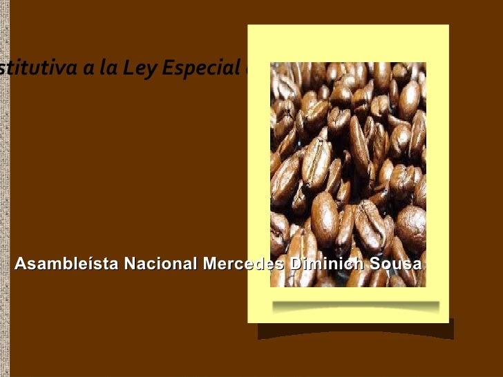stitutiva a la Ley Especial del Sector Cafetalero Asambleísta Nacional Mercedes Diminich Sousa