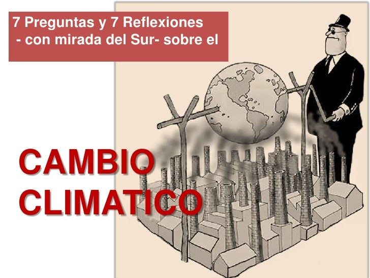 7 Preguntas y 7 Reflexiones <br /> - con mirada del Sur- sobre el <br />CAMBIO CLIMATICO<br />