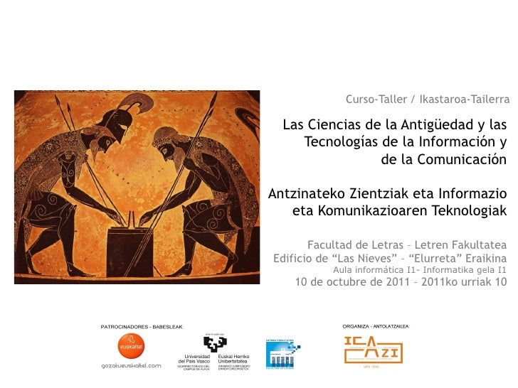 Curso-Taller / Ikastaroa-Tailerra  Las Ciencias de la Antigüedad y las     Tecnologías de la Información y              ...