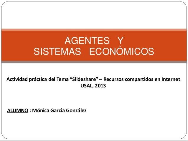 """AGENTES Y SISTEMAS ECONÓMICOS Actividad práctica del Tema """"Slideshare"""" – Recursos compartidos en Internet USAL, 2013 ALUMN..."""