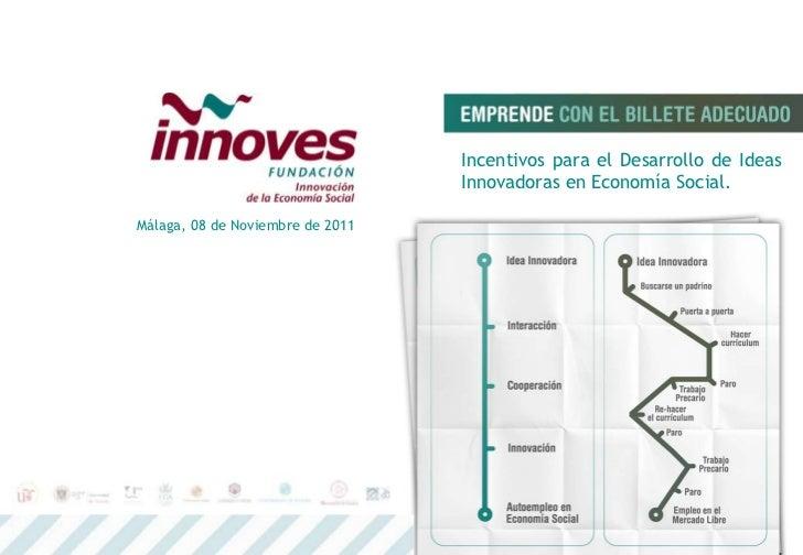Incentivos para el Desarrollo de Ideas                                  Innovadoras en Economía Social.Málaga, 08 de Novie...