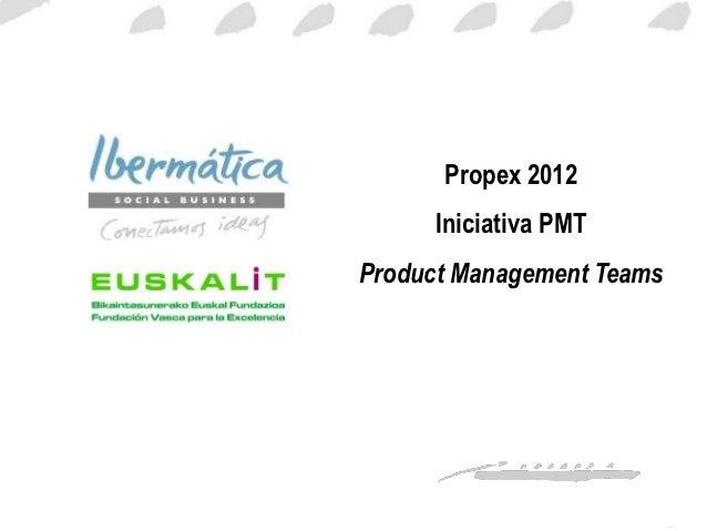 Propex 2012      Iniciativa PMTProduct Management Teams                    Noviembre / 0