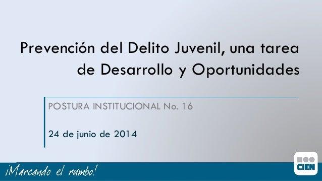 Prevención del Delito Juvenil, una tarea de Desarrollo y Oportunidades POSTURA INSTITUCIONAL No. 16 24 de junio de 2014