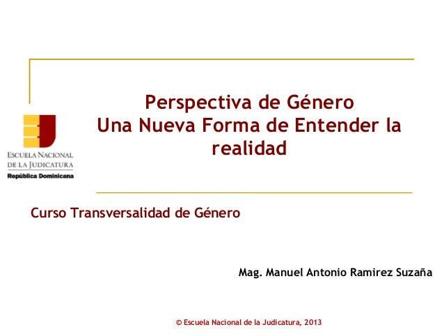 Perspectiva de Género         Una Nueva Forma de Entender la                    realidadCurso Transversalidad de Género   ...