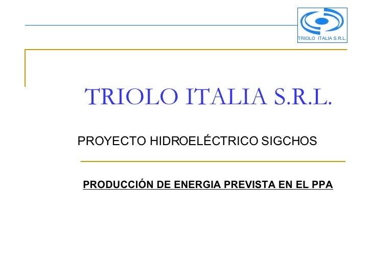 TRIOLO ITALIA S.R.L. PROYECTO HIDROELÉCTRICO SIGCHOS PRODUCCIÓN DE ENERGIA PREVISTA EN EL PPA TRIOLO ITALIA S.R.L.