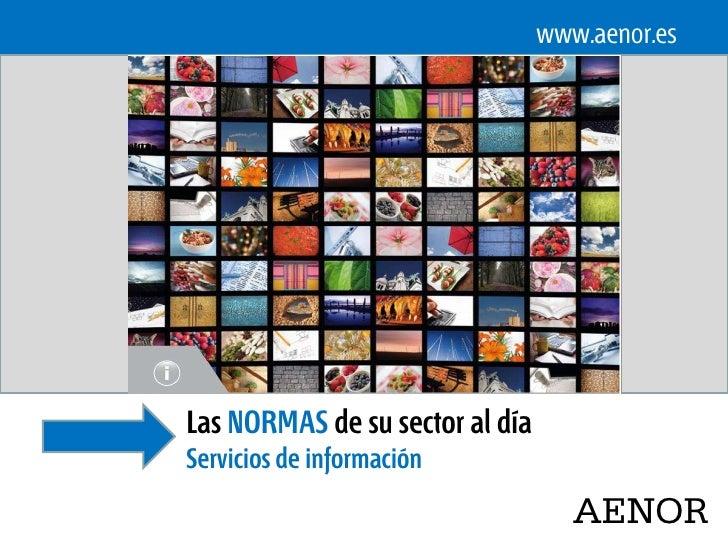 www.aenor.esLas NORMAS de su sector al díaServicios de información                                    AENOR