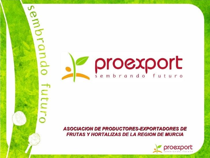 ASOCIACION DE PRODUCTORES-EXPORTADORES DE FRUTAS Y HORTALIZAS DE LA REGION DE MURCIA