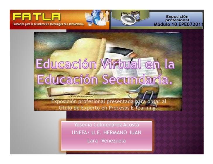 Módulo 10 EPE072011Exposición profesional presentada para optar al   titulo de Experto en Procesos E-learning..         Ye...
