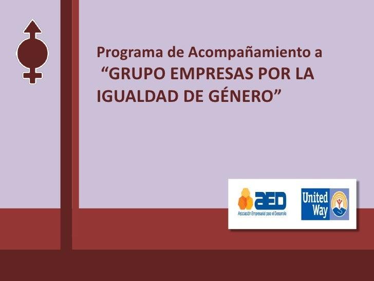 """Programa de Acompañamiento a """"GRUPO EMPRESAS POR LA IGUALDAD DE GÉNERO"""""""