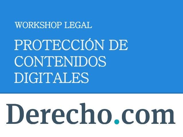 WORKSHOP LEGAL PROTECCIÓN DE CONTENIDOS DIGITALES