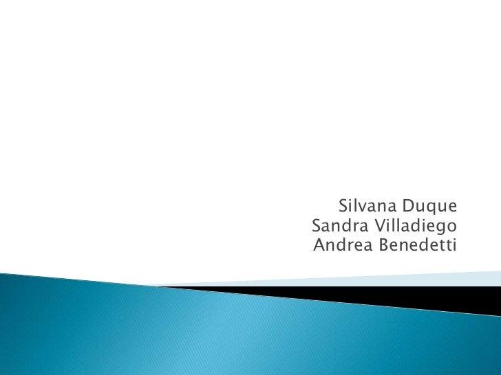 Silvana DuqueSandra VilladiegoAndrea Benedetti