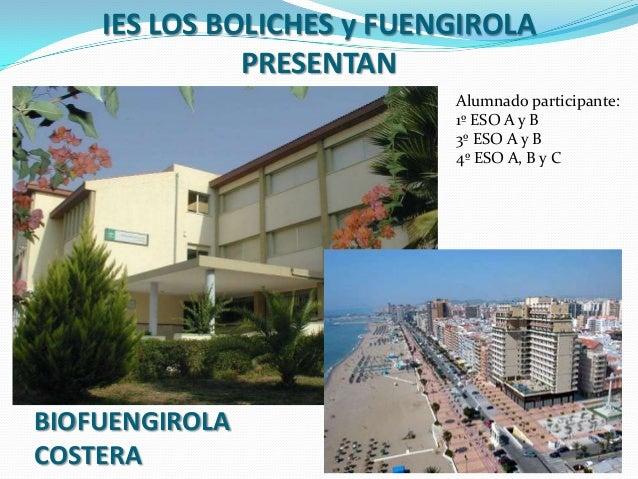 IES LOS BOLICHES y FUENGIROLAPRESENTANAlumnado participante:1º ESO A y B3º ESO A y B4º ESO A, B y CBIOFUENGIROLACOSTERA