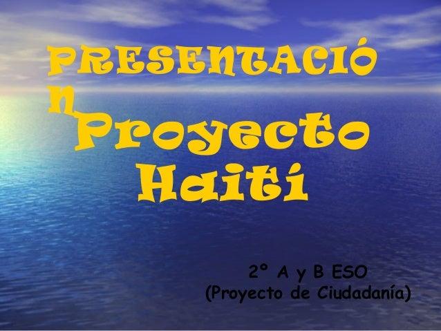 PRESENTACIÓNProyecto  Haití          2º A y B ESO     (Proyecto de Ciudadanía)