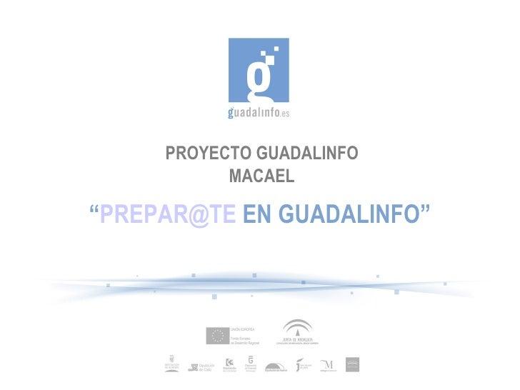 "PROYECTO GUADALINFO MACAEL "" [email_address]  EN GUADALINFO"""