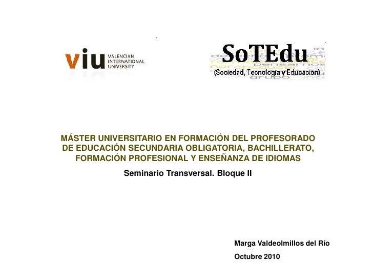 MÁSTER UNIVERSITARIO EN FORMACIÓN DEL PROFESORADO DE EDUCACIÓN SECUNDARIA OBLIGATORIA, BACHILLERATO,    FORMACIÓN PROFESIO...