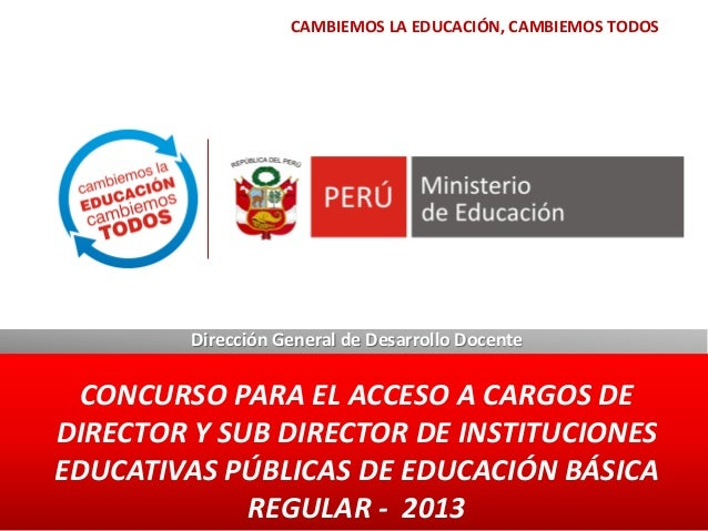Dirección General de Desarrollo DocenteCONCURSO PARA EL ACCESO A CARGOS DEDIRECTOR Y SUB DIRECTOR DE INSTITUCIONESEDUCATIV...