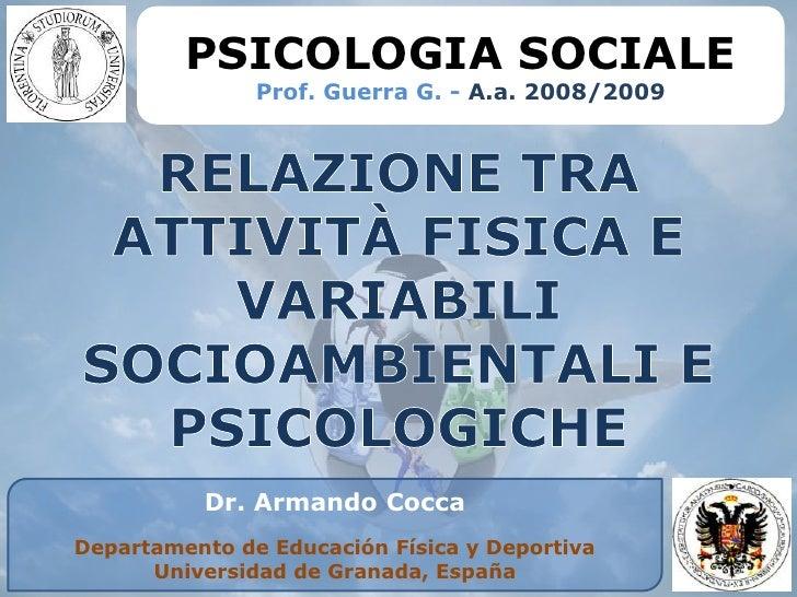 PSICOLOGIA SOCIALE                Prof. Guerra G. - A.a. 2008/2009               Dr. Armando Cocca Departamento de Educaci...