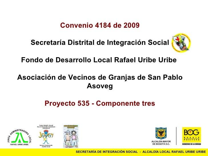 SECRETARÍA DE INTEGRACIÓN SOCIAL  -  ALCALDÍA LOCAL RAFAEL URIBE URIBE Convenio 4184 de 2009 Secretaría Distrital de Integ...