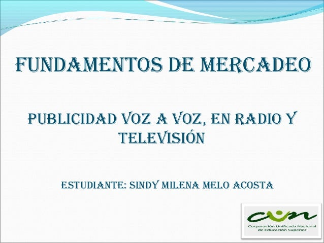 Fundamentos de mercadeo estudiante: sindy milena melo acosta Publicidad Voz a Voz, en radio y teleVisión