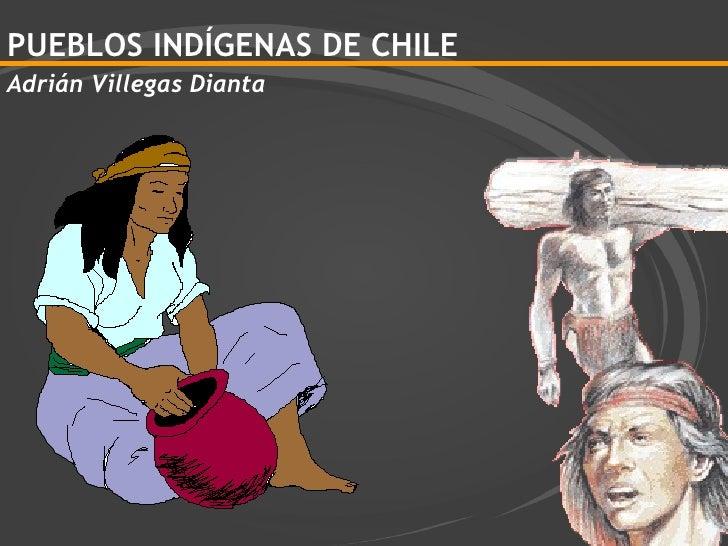 PUEBLOS INDÍGENAS DE CHILE Adrián Villegas Dianta