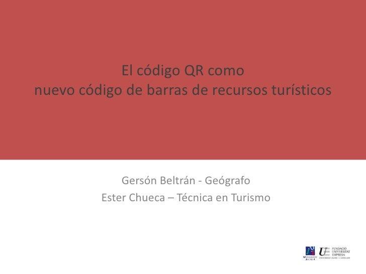 El código QR comonuevo código de barras de recursos turísticos              Gersón Beltrán - Geógrafo          Ester Chuec...