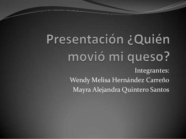 Integrantes:Wendy Melisa Hernández CarreñoMayra Alejandra Quintero Santos