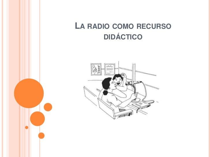 LA RADIO COMO RECURSO      DIDÁCTICO