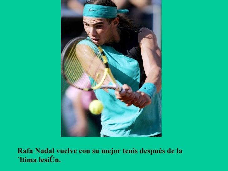 Rafa Nadal vuelve con su mejor tenis después de la última lesión.