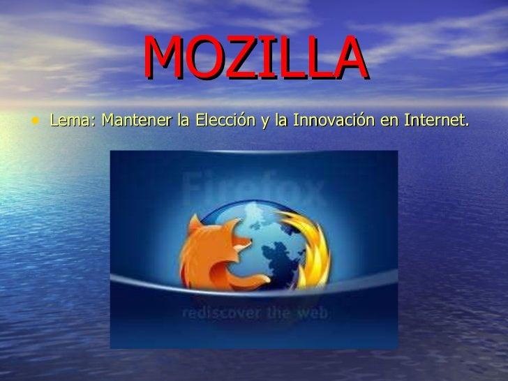 MOZILLA <ul><li>Lema: Mantener la Elección y la Innovación en Internet. </li></ul>