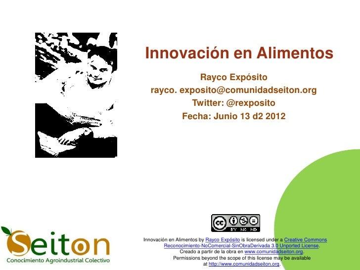Innovación en Alimentos              Rayco Expósito   rayco. exposito@comunidadseiton.org             Twitter: @rexposito ...