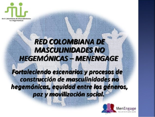 RED COLOMBIANA DERED COLOMBIANA DE MASCULINIDADES NOMASCULINIDADES NO HEGEMÓNICAS – MENENGAGEHEGEMÓNICAS – MENENGAGE Forta...