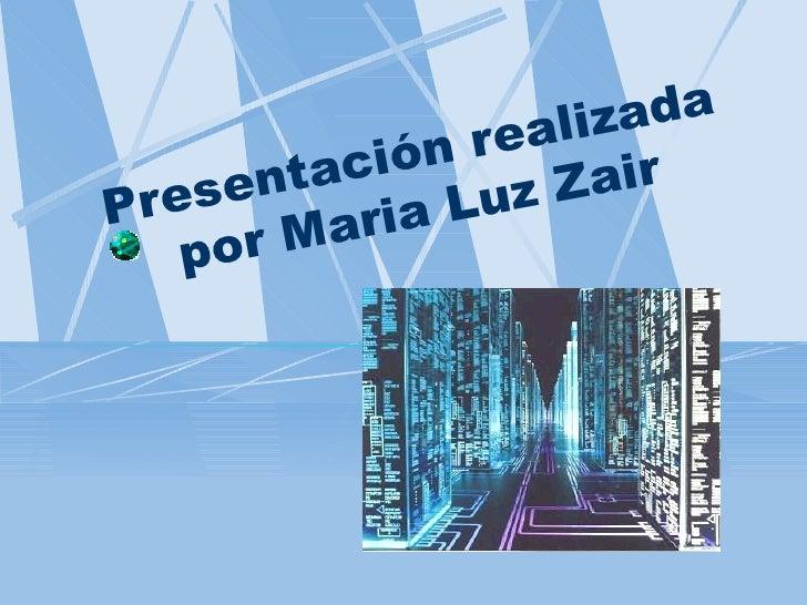 Presentación realizada por Maria Luz Zair