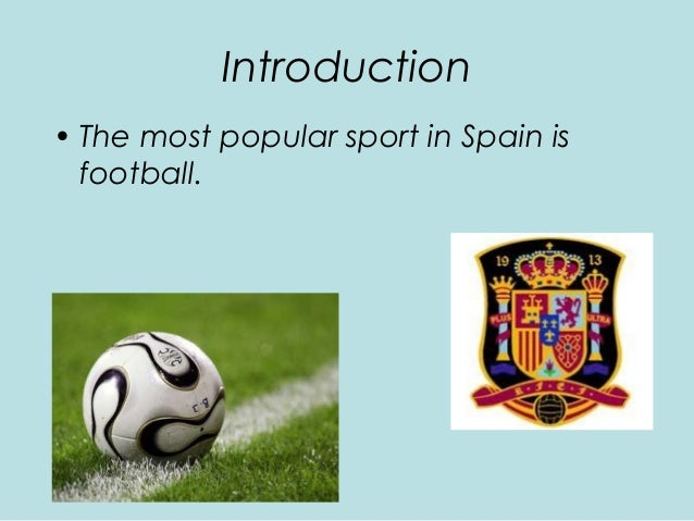 Introduction • The most popular sport in Spain is football.