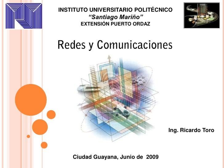 """INSTITUTO UNIVERSITARIO POLITÉCNICO<br />""""Santiago Mariño""""<br />EXTENSIÓN PUERTO ORDAZ<br />Redes y Comunicaciones<br />In..."""