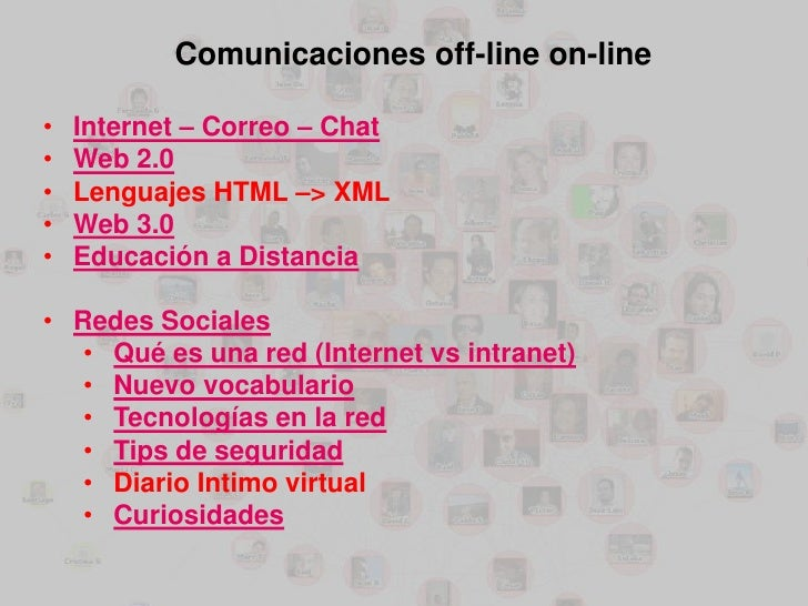Comunicaciones off-line on-line•   Internet – Correo – Chat•   Web 2.0•   Lenguajes HTML –> XML•   Web 3.0•   Educación a ...