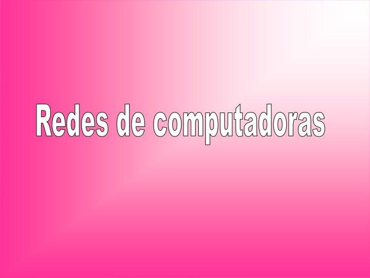 Redes de                    computadoras                    La complejidad deEs un sistema de   una red y su tamaño   Vari...