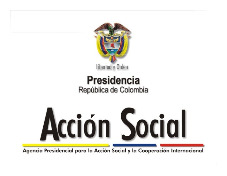ACCIÓN SOCIAL: SOCIAL PROTECTION IN COLOMBIA: PUBLIC ESTRATEGIES IN DEVELOPMENT