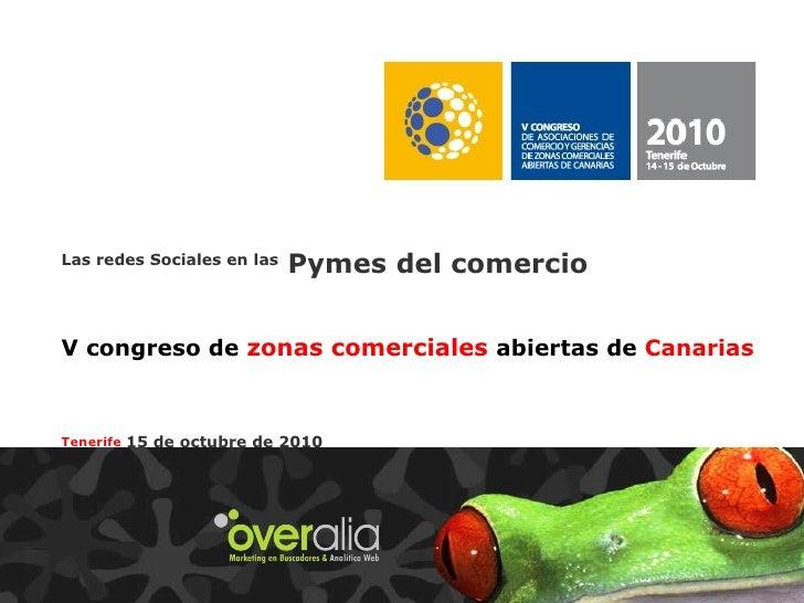 Las redes Sociales en las  Pymes del comercio   V congreso de  zonas comerciales  abiertas de  Canarias  Tenerife   15 de...